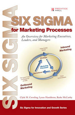 Six Sigma for Marketing Processes: An Overview for Marketing Executives, Leaders, and Managers (Hardback)