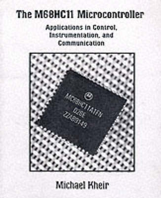 The M68HC11 Microcontroller: Applications in Control, Instrumentation, and Communication (Paperback)