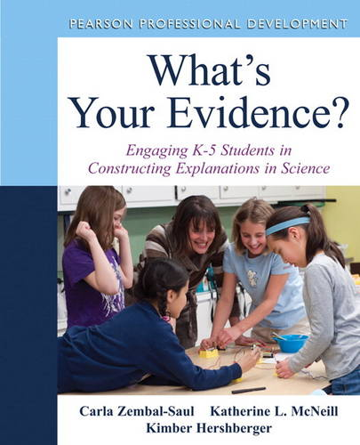 What's Your Evidence?: Engaging K-5 Children in Constructing Explanations in Science (Mixed media product)