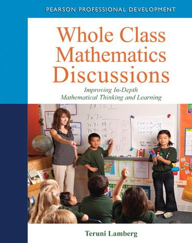 Whole Class Mathematics Discussions: Improving In-Depth Mathematical Thinking and Learning (Mixed media product)