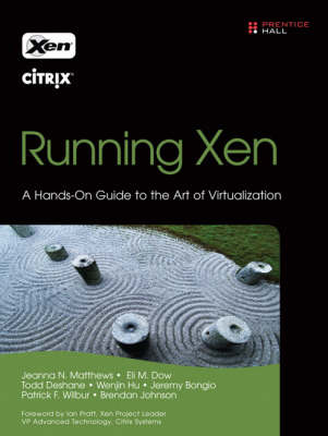 Running Xen: A Hands-on Guide to the Art of Virtualization (Paperback)
