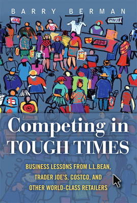 Competing in Tough Times: Business Lessons from L.L. Bean, Trader Joe's, Costco, and Other World-Class Retailers (Hardback)
