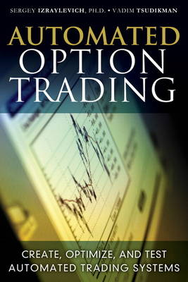 Automated Option Trading: Create, Optimize, and Test Automated Trading Systems (Hardback)
