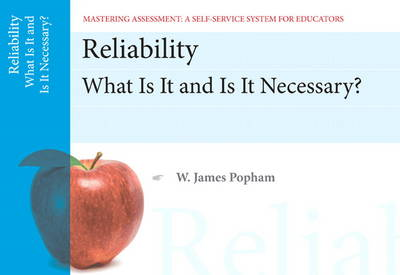 Reliability: What is it and is it Necessary, Mastering Assessment: A Self-Service System for Educators, Pamphlet 11 (Paperback)