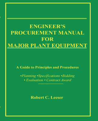 Engineer's Procurement Manual for Major Plant Equipment: A Guide to Principles and Procedures: Planning, Specifications, Bidding, Evaluation, Contract Award (Paperback)