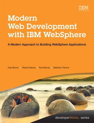 Modern Web Development with IBM WebSphere: Developing, Deploying, and Managing Mobile and Multi-Platform Apps (Hardback)