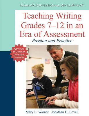 Teaching Writing Grades 7-12 in an Era of Assessment: Passion and Practice (Paperback)