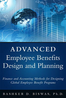 Employee Benefits Design and Planning: A Guide to Understanding Accounting, Finance, and Tax Implications (Hardback)
