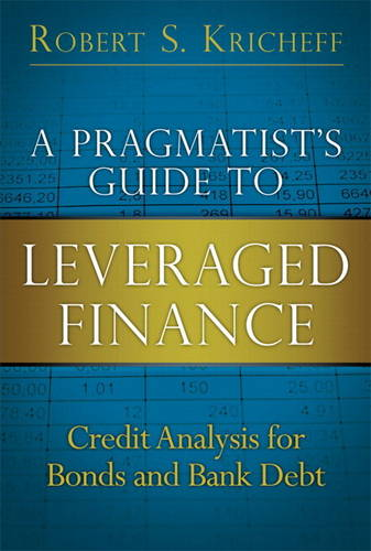 A Pragmatist's Guide to Leveraged Finance: Credit Analysis for Bonds and Bank Debt (Paperback)