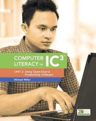 Computer Literacy for IC3: Unit 2: Using Open-Source Productivity Software (Spiral bound)