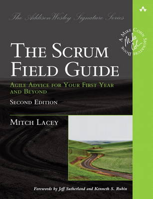 The Scrum Field Guide: Agile Advice for Your First Year and Beyond (Paperback)