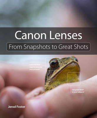 Canon Lenses: From Snapshots to Great Shots (Paperback)