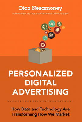 Personalized Digital Advertising: How Data and Technology are Transforming How We Market (Hardback)