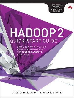 Hadoop 2 Quick-Start Guide: Learn the Essentials of Big Data Computing in the Apache Hadoop 2 Ecosystem (Paperback)