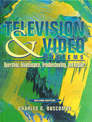 Television and Video Systems: Operation, Maintenance, Troubleshooting and Repair (Hardback)
