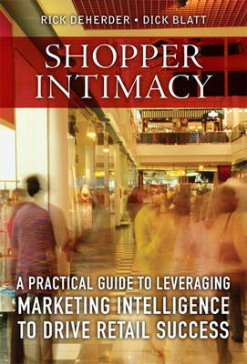 Shopper Intimacy: A Practical Guide to Leveraging Marketing Intelligence to Drive Retail Success (Hardback)