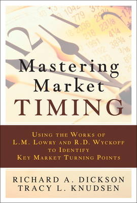 Mastering Market Timing: Using the Works of L.M. Lowry and R.D. Wyckoff to Identify Key Market Turning Points (Hardback)