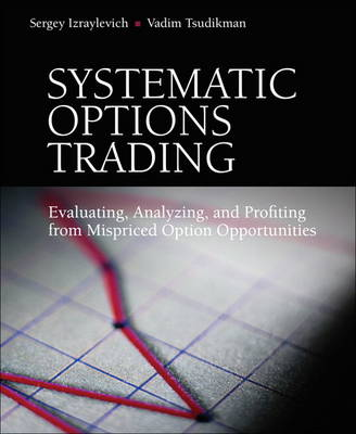 Systematic Options Trading: Evaluating, Analyzing, and Profiting from Mispriced Option Opportunities (Hardback)