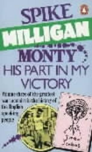 Monty: v. 3: His Part in My Victory - Spike Milligan War Memoirs 3 (Paperback)