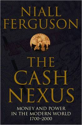The Cash Nexus: Money and Politics in Modern History, 1700-2000 (Paperback)