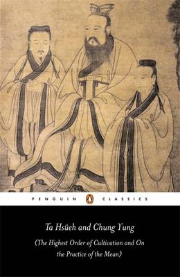 Ta Hsueh and Chung Yung: AND On the Practice of the Mean: The Highest Order of Cultivation and on the Practice of the Mean (Paperback)