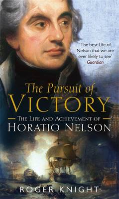 The Pursuit of Victory: The Life and Achievement of Horatio Nelson (Paperback)