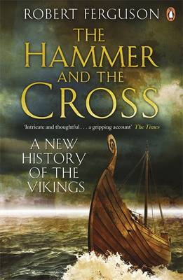 The Hammer and the Cross: A New History of the Vikings (Paperback)