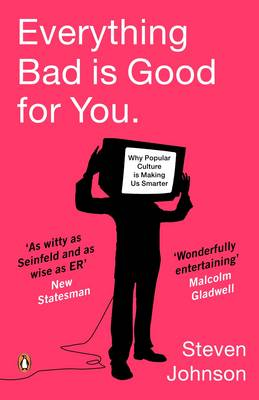 Everything Bad is Good for You: How Popular Culture is Making Us Smarter (Paperback)
