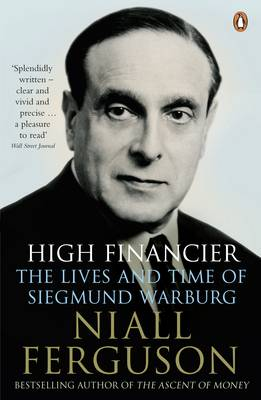 High Financier: The Lives and Time of Siegmund Warburg (Paperback)