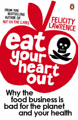 Eat Your Heart Out: Why the Food Business is Bad for the Planet and Your Health (Paperback)