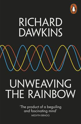 Unweaving the Rainbow: Science, Delusion and the Appetite for Wonder (Paperback)