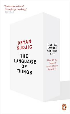 The Language of Things: Design, Luxury, Fashion, Art: How We are Seduced by the Objects Around Us (Paperback)