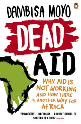 Dead Aid: Why Aid is Not Working and How There is Another Way for Africa (Paperback)
