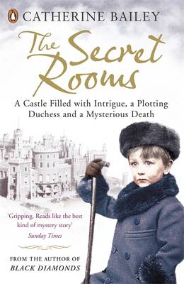 The Secret Rooms: A Castle Filled with Intrigue, a Plotting Duchess and a Mysterious Death (Paperback)