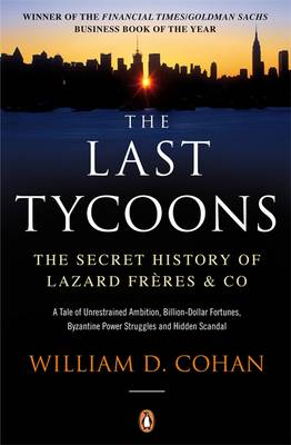 The Last Tycoons: The Secret History of Lazard Freres & Co. (Paperback)