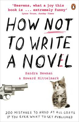 How NOT to Write a Novel: 200 Mistakes to Avoid at All Costs If You Ever Want to Get Published (Paperback)