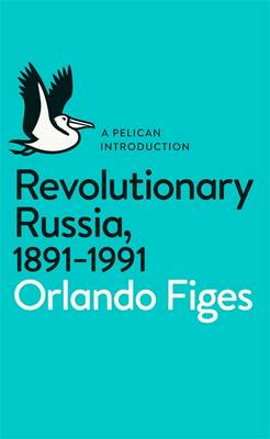 Revolutionary Russia, 1891-1991: A Pelican Introduction (Paperback)