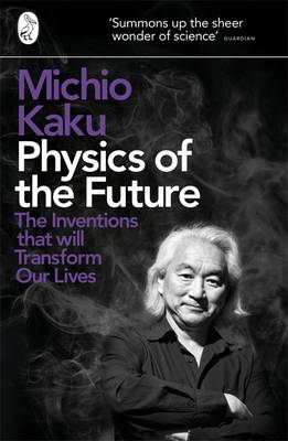 Physics of the Future: The Inventions That Will Transform Our Lives (Paperback)