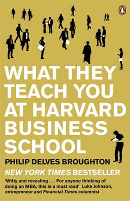 What They Teach You at Harvard Business School: My Two Years Inside the Cauldron of Capitalism (Paperback)