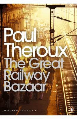 The Great Railway Bazaar: By Train Through Asia - Penguin Modern Classics 701 (Paperback)
