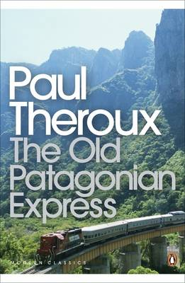"The ""Old Patagonian Express"": By Train Through The Americas - Penguin Modern Classics   (Paperback)"
