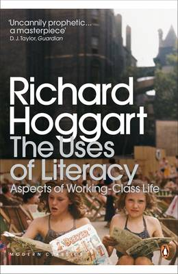 The Uses of Literacy: Aspects of Working-Class Life - Penguin Modern Classics   (Paperback)
