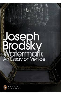 Watermark: an Essay on Venice - Penguin Modern Classics (Paperback)
