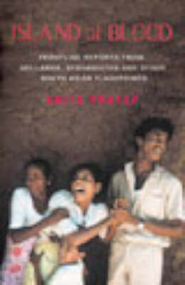 Island of Blood: Frontline Reports from Sri Lanka and Other South Asian Flashpoints (Paperback)
