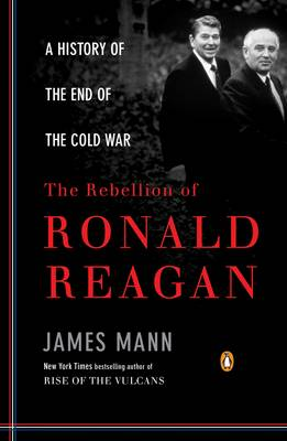 The Rebellion of Ronald Reagan: A History of the End of the Cold War (Paperback)