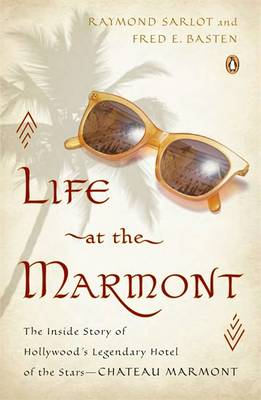 Life at the Marmont: The Inside Story of Hollywood's Legendary Hotel of the Stars - Chateau Marmont (Paperback)
