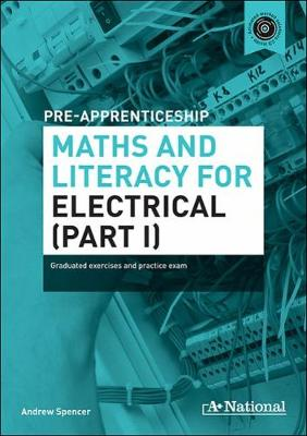 A+ National Pre-Apprenticeship Maths and Literacy for Electrical: Graduated Exercises and Practice Exam (Mixed media product)