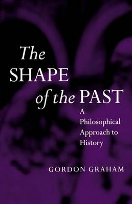 The Shape of the Past: A Philosophical Approach to History - OPUS (Paperback)