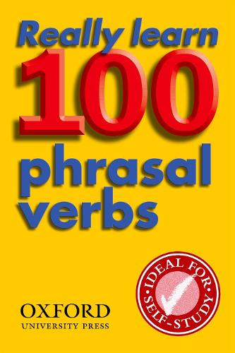 Really Learn 100 Phrasal Verbs: Learn the 100 Most Frequent and Useful Phrasal Verbs in English in Six Easy Steps. (Paperback)