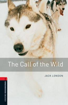 The Oxford Bookworms Library: Stage 3: The Call of the Wild - Oxford Bookworms ELT Stage 3 (Paperback)